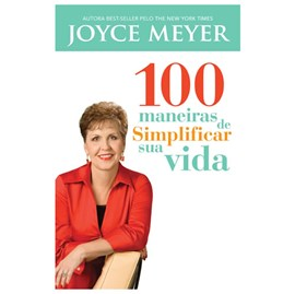 100 Maneiras de Simplificar sua Vida | Joyce Meyer