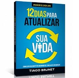 12 Dias Para Atualizar Sua Vida | Thiago Brunet