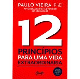 12 Princípios Para uma Vida Extraordinária | Paulo Vieira