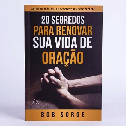 20 Segredos para Renovar sua Vida de Oração   Bob Sorge