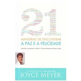 21 Maneiras de Encontrar a Paz e a Felicidade | Joyce Meyer