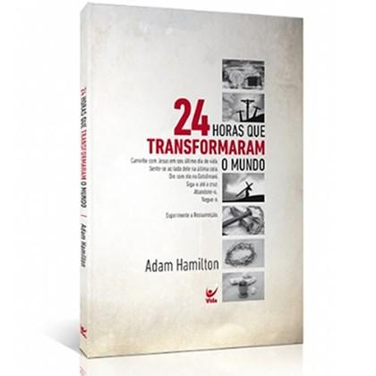 24 Horas que Transformaram o Mundo | Adam Hamilton
