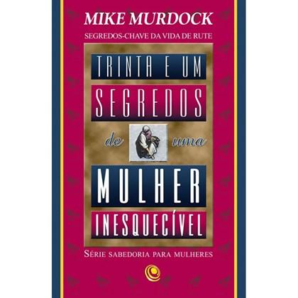 31 Segredos de Uma Mulher Inesquecível | Mike Murdock