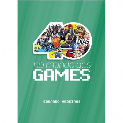 40 Dias no Mundo dos Gamers   Eduardo Medeiro