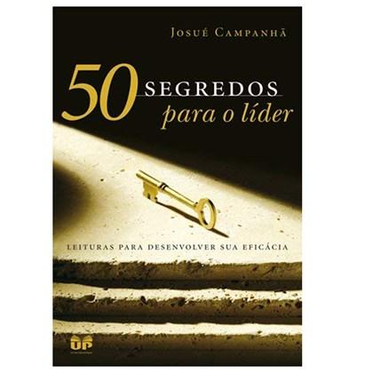50 segredos para o líder | Josué Campanhã