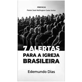7 Alertas Para a Igreja Brasileira | Edemundo Dias