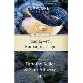 90 dias em João 14-17, Romanos e Tiago | Série Explore as Escrituras | Timothy Keller e Sam Allberry