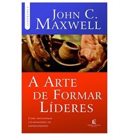 A Arte de Formar Líderes | John C. Maxwell