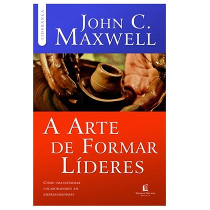 A Arte de Formar Líderes   John C. Maxwell