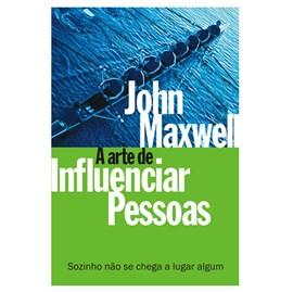 A Arte de Influenciar Pessoas | John C. Maxwell