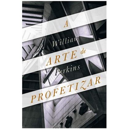 A Arte de Profetizar | William Perkins