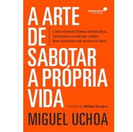 A Arte de Sabotar a Própria Vida | Miguel Uchoa