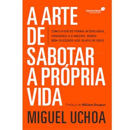A Arte de Sabotar a Própria Vida   Miguel Uchoa