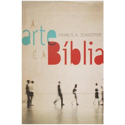 A Arte e a Bíblia | Francis A. Schaeffer