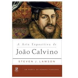 A Arte Expositiva de João Calvino | Steven Lawson
