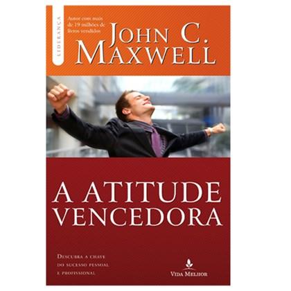 A Atitude Vencedora | John C. Maxwell