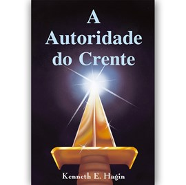 A Autoridade do Crente | Kenneth E. Hagin