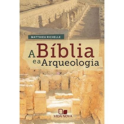 A Bíblia e a Arqueologia | Matthieu Richelle