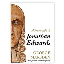A Breve Vida de Jonathan Edwards | George Marsden