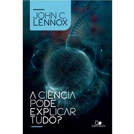 A Ciência pode explicar tudo? | John C. Lennox
