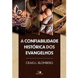 A Confiabilidade Histórica Dos Evangelhos | Craig Blomber