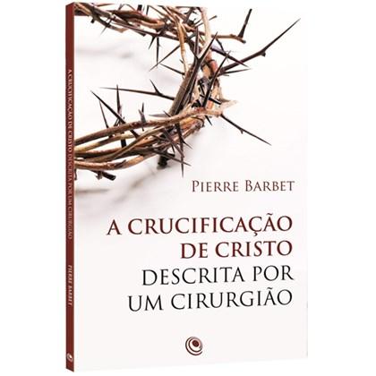 A Crucificação de Cristo Descrita por um Cirurgião   Pierre Barbet