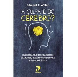 A Culpa é do Cérebro?   Edward T. Welch