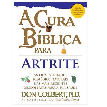 A Cura Bíblica Para Artrite   Don Colbert, M.D.