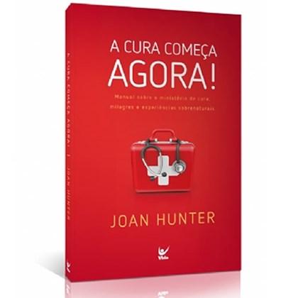 A Cura Começa Agora   Joan Hunter