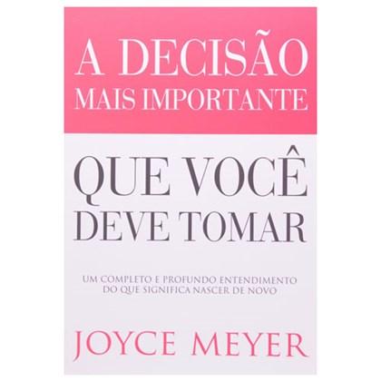 A Decisão Mais Importante que Você Deve Tomar | Joyce Meyer