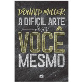 A Difícil Arte de Ser Você Mesmo | Donald Miller