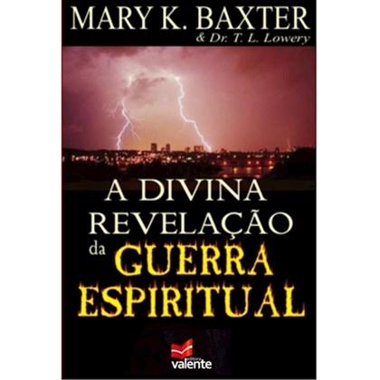 A Divina Revelação da Guerra Espiritual | Mary K. Baxter & Dr. T. L. Lowery