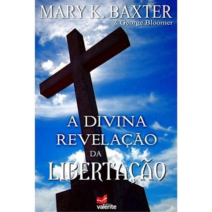 A Divina Revelação da Libertação | Mary K. Baxter & George Bloomer