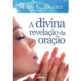 A Divina Revelação da Oração | Mary K. Baxter