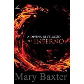 A Divina Revelação do Inferno | Mary Baxter