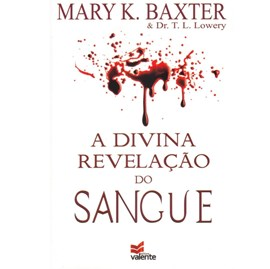 A Divina Revelação do Sangue | Mary K. Baxter & Dr. T. L. Lowery