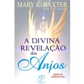 A Divina Revelação dos Anjos | Mary K. Baxter & Dr. T. L. Lowery