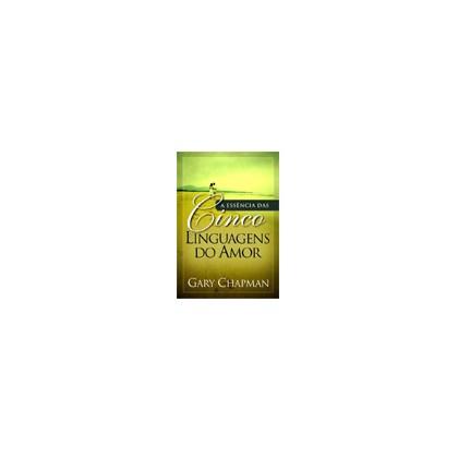 A Essência das Cinco Linguagens do Amor   Ed. Bolso   Gary Chapman