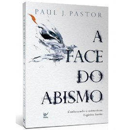 A Face Do Abismo | Paul J. Pastor
