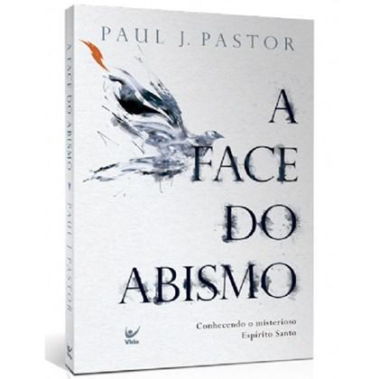 A Face Do Abismo | Paul J. Pastor