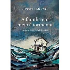 A Família Em Meio À Tormenta | Russell D. Moore