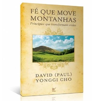 A Fé Que Move Montanhas   David Yonggi Cho