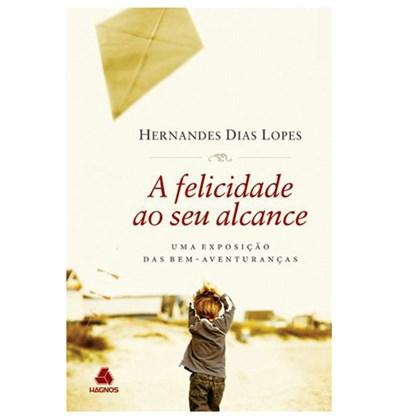 A Felicidade ao Seu Alcance | Hernandes Dias Lopes