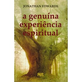 A Genuína Experiência Espiritual | Jonathan Edwards