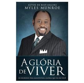 A Glória do Viver | Myles Munroe