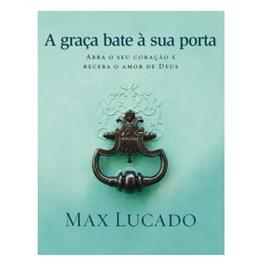 A Graça Bate a Sua Porta | Max Lucado
