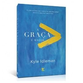 A Graça é Maior | Kyle Idleman