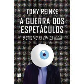 A Guerra dos Espetáculos | Tony Reinke