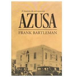 A História do Avivamento Azusa | Frank Bartlenan