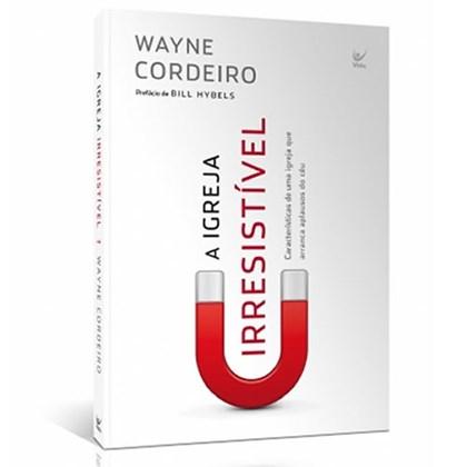 A Igreja Irresistível | Wayne Cordeiro